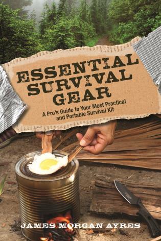 Essential Survival Gear : A Pro ' S Guide