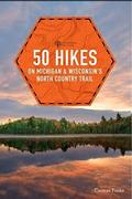 50 Hikes on Michigan's and Wisconsin's North Country Trail