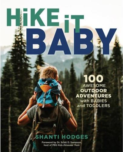Hike It, Baby : 100 Awesome Outdoor Adventures With Babies And Toddlers