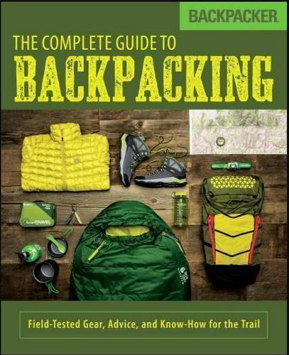 The Complete Guide To Backpacking